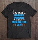 I'm Only A Morning Person On Cruise Embarkation Day Cruise Cruise ship cruiser Cruising Embarkation Day morning person travel Vaction T Shirt
