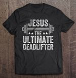 Jesus The Ultimate Deadlifter God T Shirt