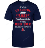 I'm A Graceful And Classy Southern Belle Until Red Sox Season Starts T Shirt gmc_created MLB-BOSTON RED SOX T Shirt