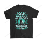 Dad One Who Breaks All The Rules And Love Every Second Of It Shirts Break The Rules Child Dad Family Father T Shirt