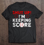 Shut Up I'm Keeping Score Baseball Version2 Sport T Shirt