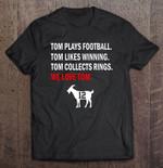 Tom Plays Football We Love Tom New England Football GOAT 12 Sport T Shirt