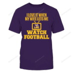 I love It When My Wife Lets Me Watch LSU Football LSU Tigers T Shirt