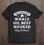 How To Speak Irish Whale Oil Beef Hooked Say It Fast Version2 IRISH Speak Irish St.Patrick's day T Shirt