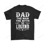 Dad The Man The Myth The Legend Father's Day Shirts Dad Family Father Father's Day The Myth The Legend T Shirt