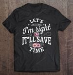 Let's Assume I'm Right It'll Save Time Floral Version Let's Assume save time T Shirt
