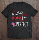 I'm A Teacher And A Cubs Fan Which Means I'm Pretty Much Perfect MLB T Shirt