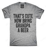 That's Cute Now Bring Grandpa A Beer T-Shirt Best Selling - Sport Grey Style T Shirt