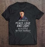I'm Mostly Peace Love And Light And A Little Go Fuck Yourself - Dean Winchester Supernatural T Shirt