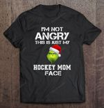 I'm Not Angry This Is Just My Hockey Mom Face Grinch Version Sport T Shirt
