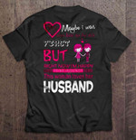 Maybe I Was Too Late To Be His First But Right Now I'm Happy To Be His Last This Woman Loves Her Husband Husband T Shirt