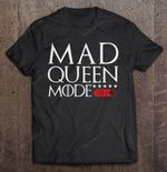 Mad Queen Mode On Game Of Thrones Daenerys Targaryen Game of Thrones Mad Queen T Shirt
