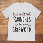 In A World Full Of Grinches Be A Griswold Christmas T Shirt Christmas gmc_created T Shirt