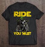 Ride You Must - Yoda motorcycle ride Ride You Must Star Wars Yoda T Shirt