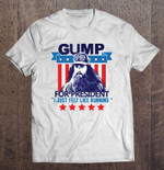 Gump For President I Just Felt Like Running felt like running Forrest Gump Gump President Trump 2020 T Shirt