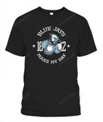 Bluejays make my day MLB Toronto Blue jays T Shirt