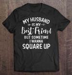 My Husband Is My Best Friend But Sometimes I Wanna Square Up Arrow Version Husband T Shirt