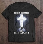 Even In Darkness I See His Light Jesus Christian God T Shirt