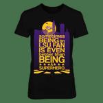 LSU Tigers - Better Than Being A Superhero LSU Tigers T Shirt
