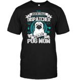Pug Dispatcher Mom T Shirts bestfunnystore.com T Shirt