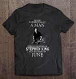 Never Underestimate A Man Who Loves Books Of Stephen King And Was Born In June Books of Stephen King born in June Loves Books man Stephen King T Shirt