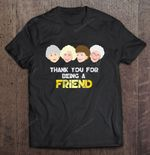 Thank You For Being A Friend The Golden Girls Funny Head Version Being Friend Friend Golden Girl Thank you The Golden Girls T Shirt