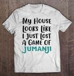 My House Looks Like I Just Lost A Game Of Jumanji House Jumanji Lost Game Messy House T Shirt