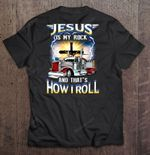 Jesus Is My Rock And That's How I Roll Trucker Version God T Shirt