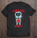 I Love You A Bot Robot Valentine's Day I love you robot valentine's day T Shirt