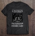 Never Underestimate A Woman Who Watches Outlander And Was Born In February A Woman born in February February Outlander Watches Outlander T Shirt