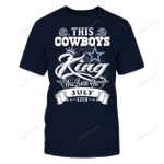 This Cowboys King Was Born On July 13th NFL Dallas Cowboys 2 T Shirt