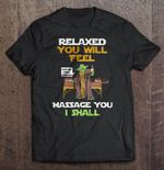 Relaxed You Will Feel Massage You I Shall - Yoda STAR WARS T Shirt