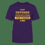 IN MY DEFENSE - LSU TIGERS LSU Tigers T Shirt