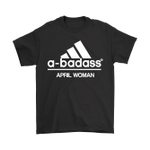 A-badass April Woman Are Born In April Shirts Adidas April badass Birthday Family Holiday MOM Month mother Mother's Day T Shirt