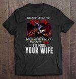 Don't Ask To Ride My Motorcycles I Won't Ask To Ride Your Wife Front Version Wife T Shirt