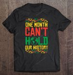 One Month Can't Hold Our History Africa African Black History History Pride Africa T Shirt