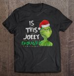 Is This Jolly Enough Grinch Christmas Sweater Grinch T Shirt