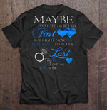 Maybe I'm Too Late To Be Her First But Right Now I'm Preparing To Be Her Last This Man Loves His Wife To Be Wife T Shirt
