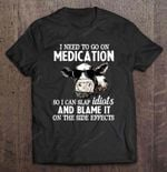 I Need To Go On Medication So I Can Slap Idiots And Blame It On The Side Effects Cows Version2 Cat T Shirt