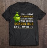 I Will Drive A School Bus Here Or There I Will Drive School Bus Everywhere Grinch Version Grinch T Shirt