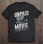 Unpaid Movie Critic Cinema Lover Movie Lovers Unpaid Movie Unpaid Movie Critic T Shirt