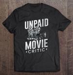 Unpaid Movie Critic Cinema Lover Movie Lovers Unpaid Movie Unpaid Movie Critic T Shirt