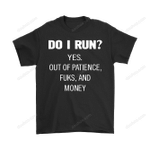 Do I Run Yes Out Of Patience Fuks And Money Shirts Best Selling QQ T Shirt