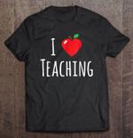 I Love Teaching Teacher Love Teaching Teacher T Shirt