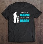 I Have A Hero I Call Him Daddy Daddy And Son Version Daddy Daddy And Son Hero T Shirt