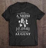 Never Underestimate A Mom Who Listens To Def Leppard And Was Born In August Rock Band T Shirt