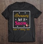 Dreamers Let It Snow Season 5 Holiday Show 5 Holiday Show Dreamers Let it Snow T Shirt