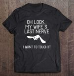 Oh Look My Wife's Last Nerve I Want To Touch It Wife T Shirt