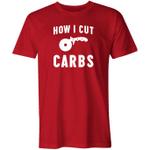 How I Cut Carbs Shirt trending T Shirt