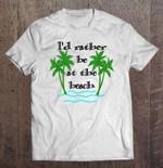 I'd Rather Be At The Beach beach Summer The Beach T Shirt